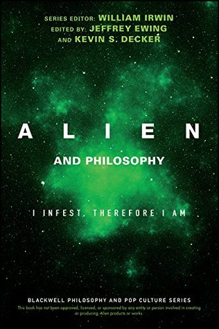 Alien and Philosophy: I Infest, Therefore I Am